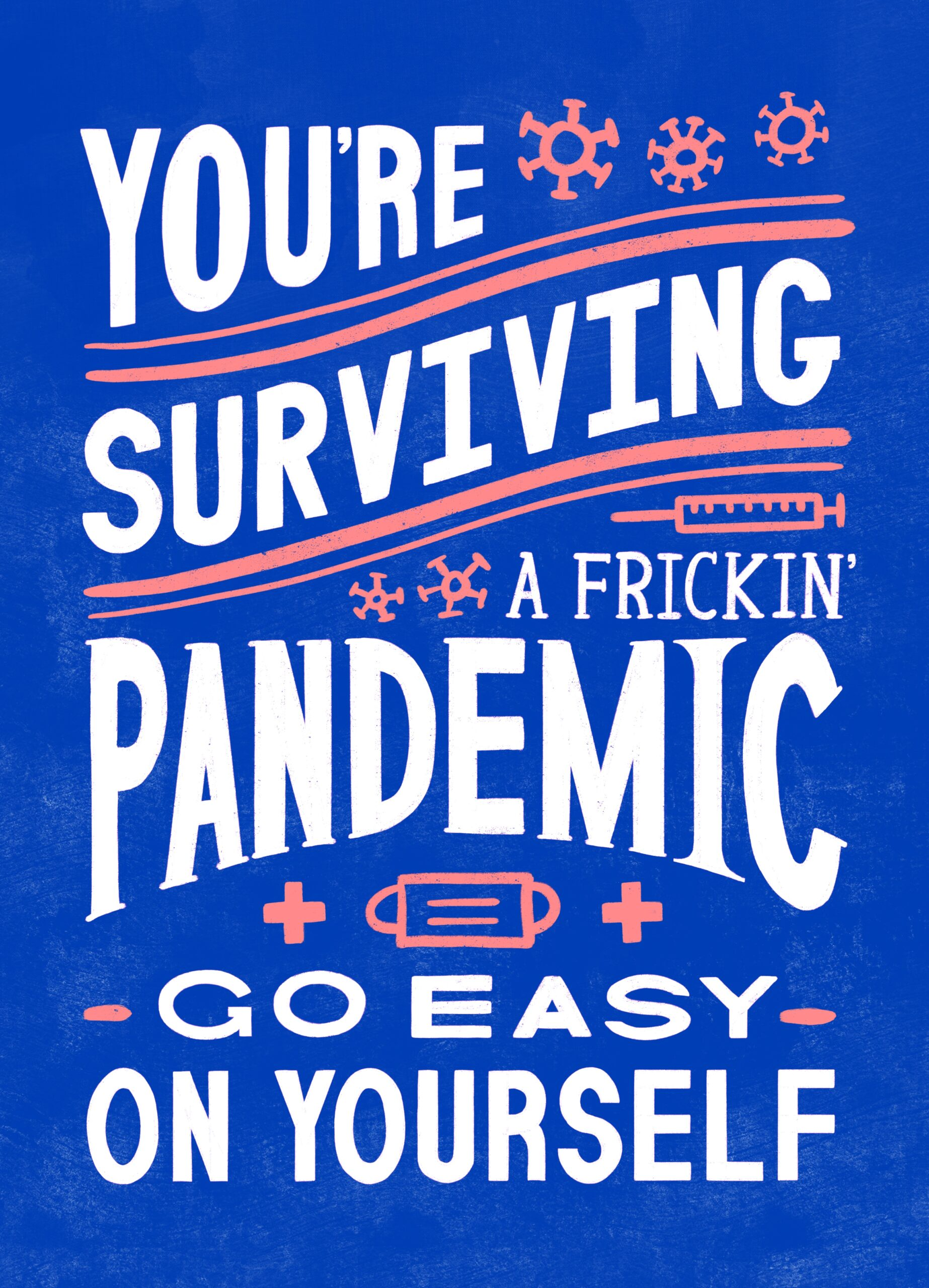 "A stylized typographic poster reading: ""You're surviving a frickin' pandemic go easy on yourself"""